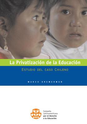La Privatización de la Educación: Estudio del caso Chileno