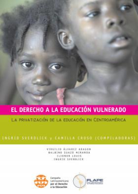El Derecho a la Educación Vulnerado – La Privatizacíon de la Educación en Centroamérica