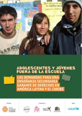 Adolescentes y jóvenes fuera de la escuela - las demandas para una enseñanza secundaria garante de derechos en América Latina y el Caribe