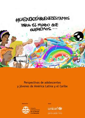 La Educación que Necesitamos para el Mundo que Queremos - Perspectivas de adolescentes y jóvenes de América Latina y el Caribe