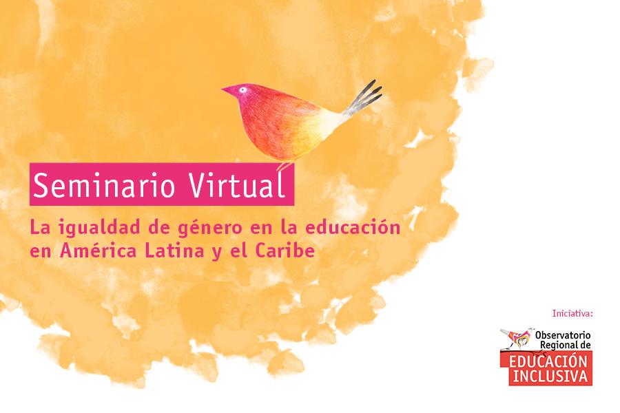 """Seminario virtual """"La igualdad de género en la educación en América Latina y el Caribe"""""""