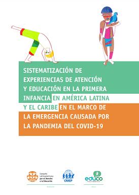 Sistematización de Experiencias de Atención y Educación en la Primera Infancia en América Latina y el Caribe en el Marco de la Emergencia Causada por la Pandemia del COVID-19